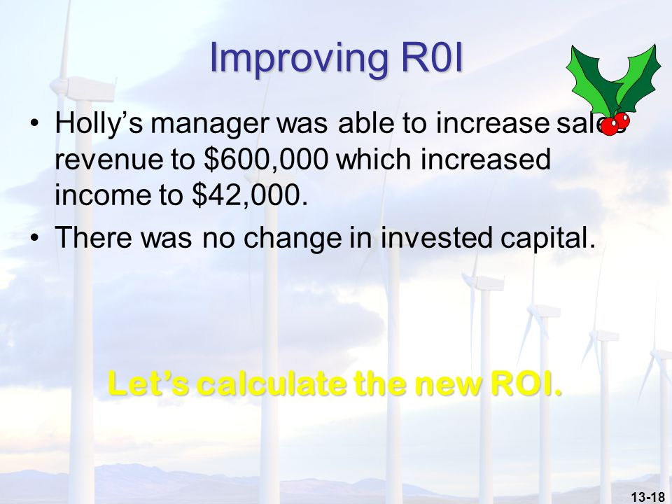 13-18 Holly's manager was able to increase sales revenue to $600,000 which increased income to $42,000.