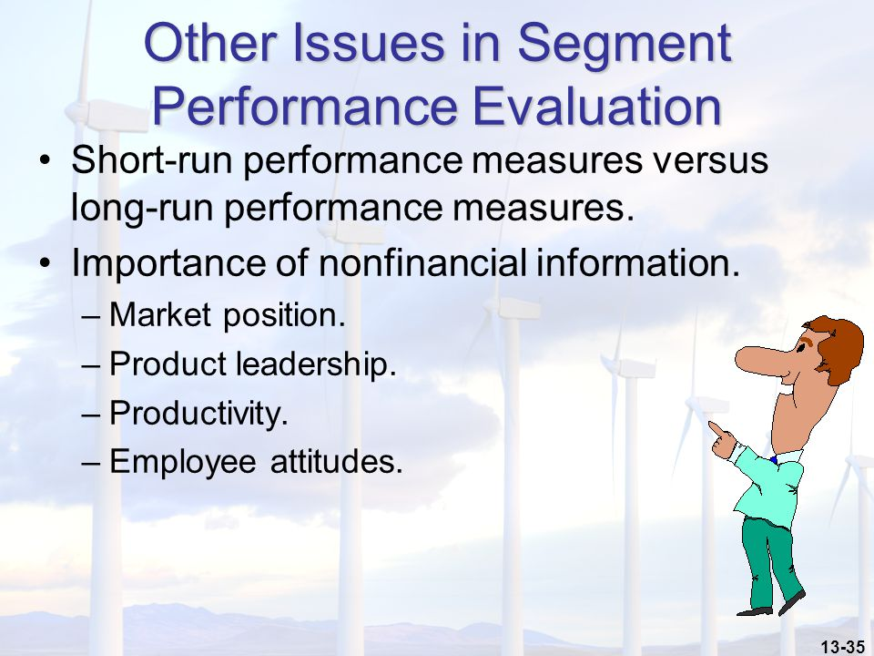 13-35 Other Issues in Segment Performance Evaluation Short-run performance measures versus long-run performance measures.