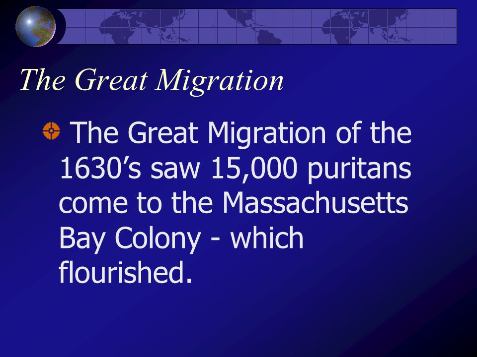 The Great Migration The Great Migration of the 1630's saw 15,000 puritans come to the Massachusetts Bay Colony - which flourished.