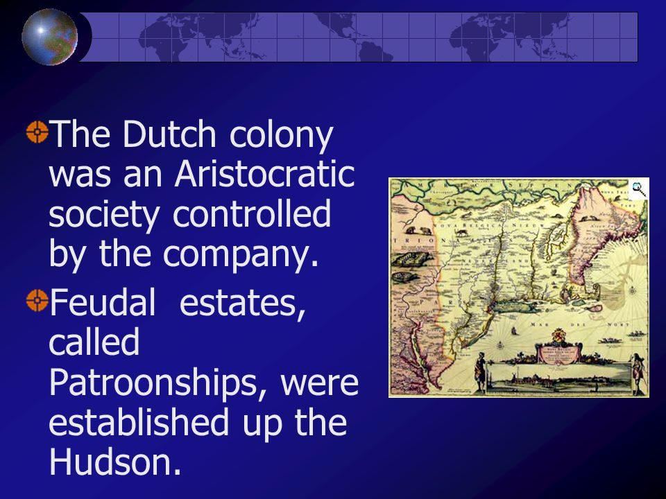 The Dutch colony was an Aristocratic society controlled by the company.