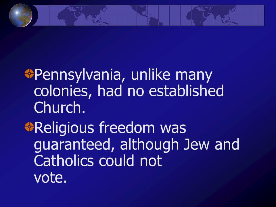 Pennsylvania, unlike many colonies, had no established Church.