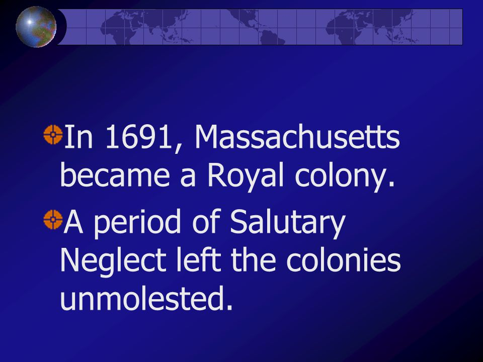 In 1691, Massachusetts became a Royal colony.