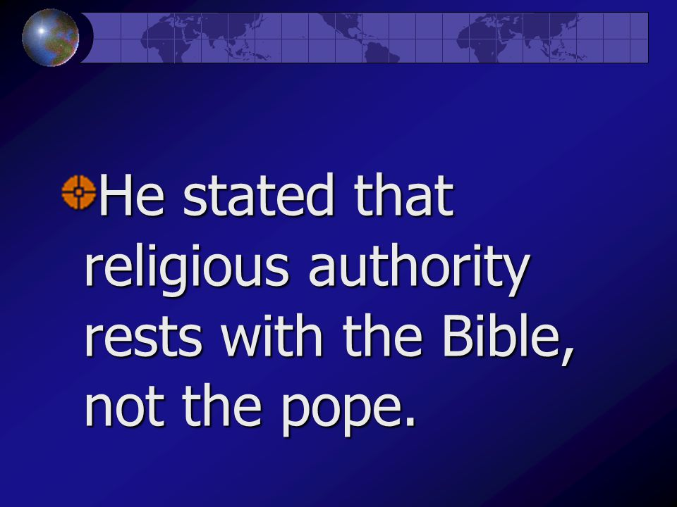 He stated that religious authority rests with the Bible, not the pope.