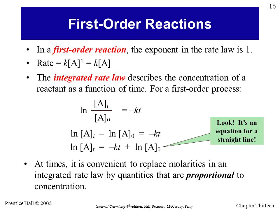 16 General Chemistry 4 th edition, Hill, Petrucci, McCreary, Perry Hall © 2005 Prentice Hall © 2005 Chapter Thirteen First-Order Reactions In a first-