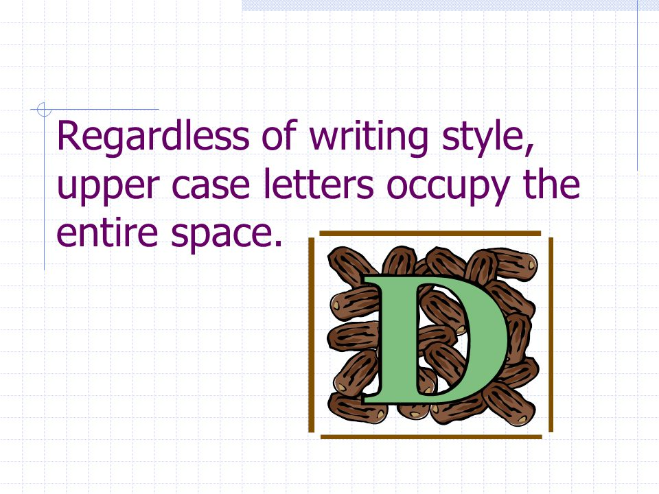 Regardless of writing style, lower case letters usually occupy half the space (I.e., most of the time).