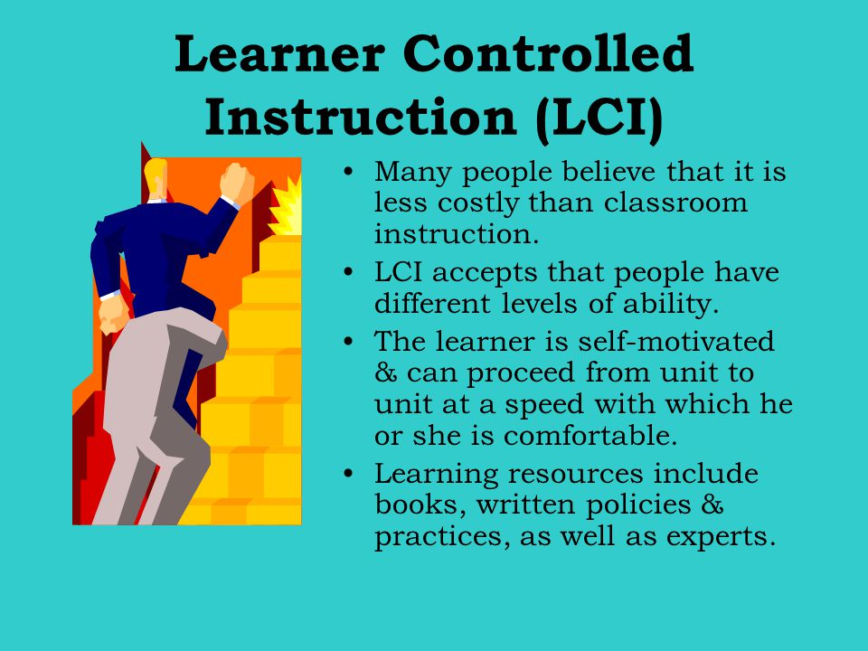 Many people believe that it is less costly than classroom instruction. LCI accepts that people have different levels of ability. The learner is self-m