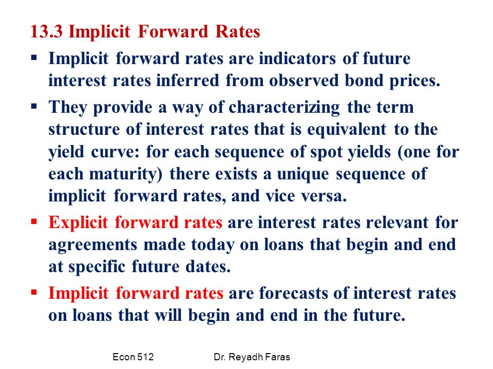 13.3 Implicit Forward Rates  Implicit forward rates are indicators of future interest rates inferred from observed bond prices.