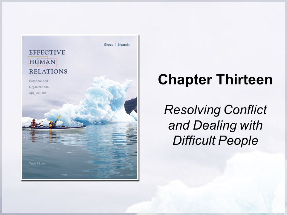 Chapter Thirteen Resolving Conflict and Dealing with Difficult People