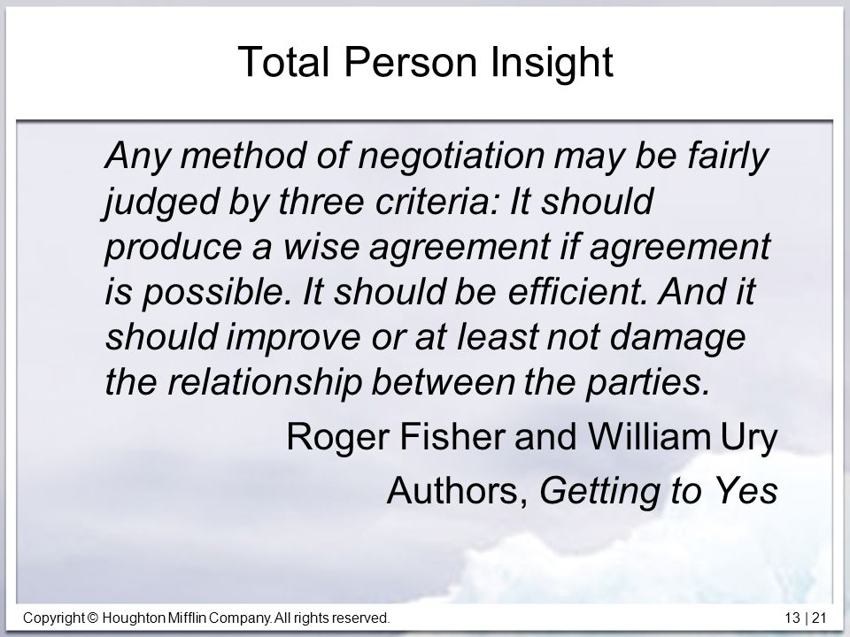 Copyright © Houghton Mifflin Company. All rights reserved. 13 | 21 Total Person Insight Any method of negotiation may be fairly judged by three criter