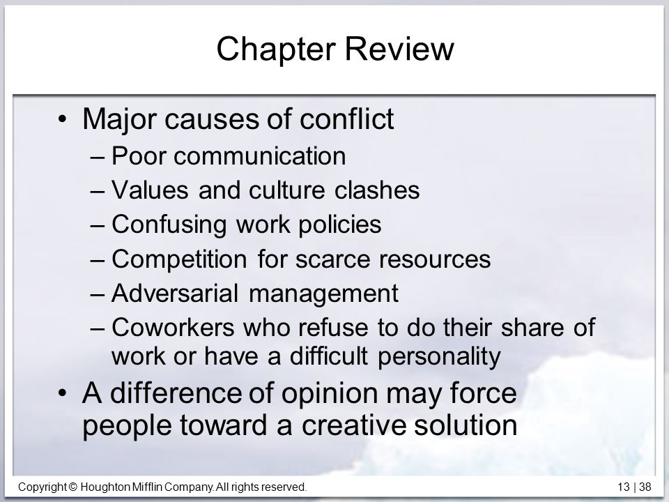Copyright © Houghton Mifflin Company. All rights reserved. 13 | 38 Chapter Review Major causes of conflict –Poor communication –Values and culture cla