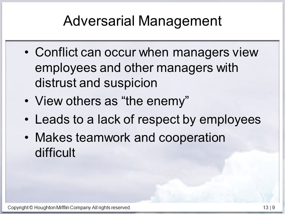 Copyright © Houghton Mifflin Company. All rights reserved. 13 | 9 Adversarial Management Conflict can occur when managers view employees and other man