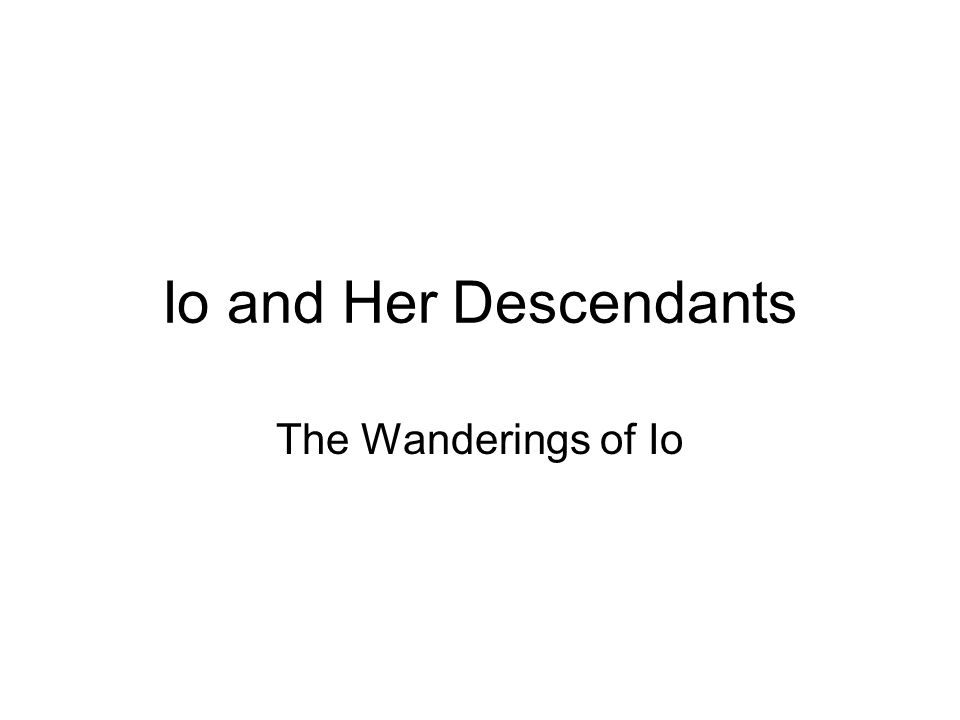 Io and Her Descendants The Wanderings of Io