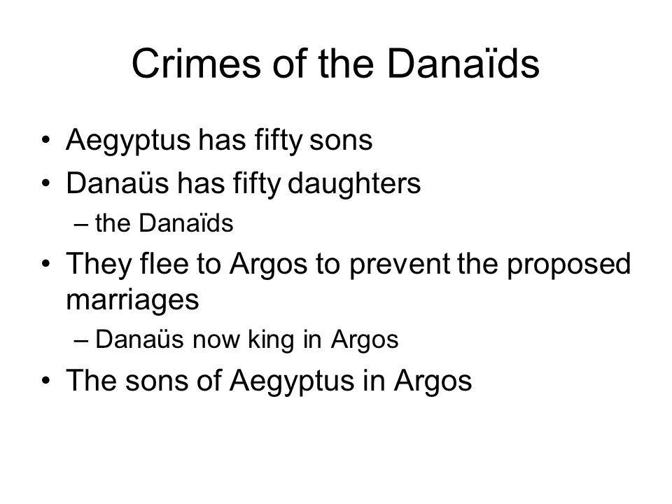 Crimes of the Danaïds All but one –Hypermnestra spares Lynceus –Their heads buried in the Lernean swamp