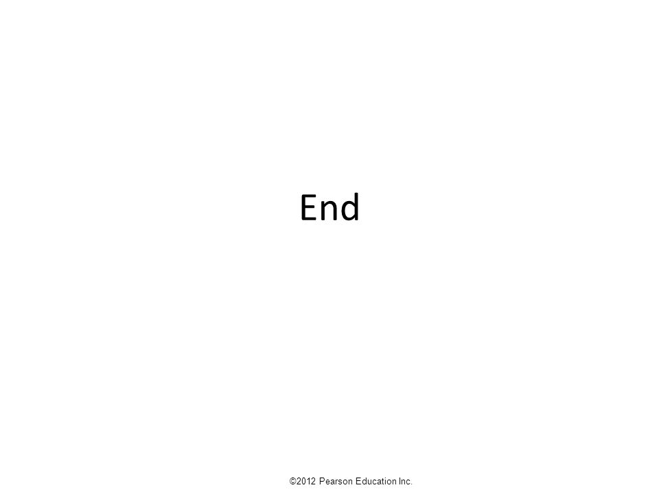 End ©2012 Pearson Education Inc.