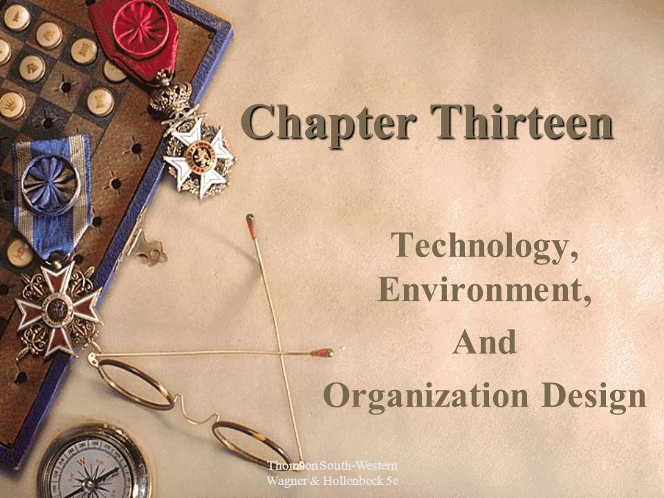 Thomson South-Western Wagner & Hollenbeck 5e 1 Chapter Thirteen Technology, Environment, And Organization Design