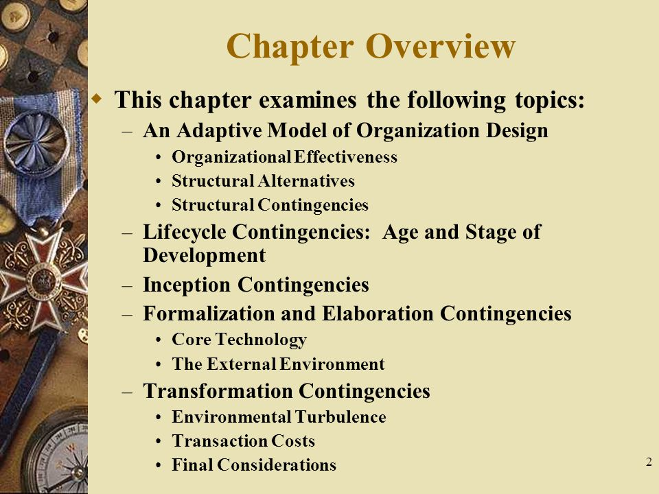 2 Chapter Overview  This chapter examines the following topics: – An Adaptive Model of Organization Design Organizational Effectiveness Structural Al
