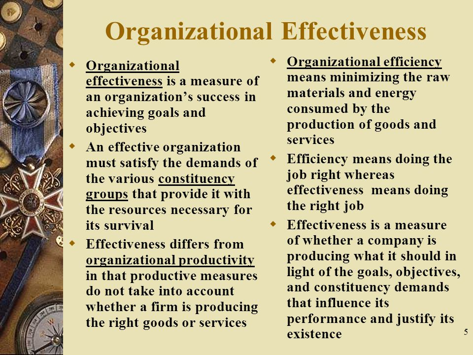 5 Organizational Effectiveness  Organizational effectiveness is a measure of an organization's success in achieving goals and objectives  An effecti