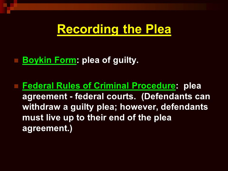Recording the Plea Boykin Form: plea of guilty. Federal Rules of Criminal Procedure: plea agreement - federal courts. (Defendants can withdraw a guilt