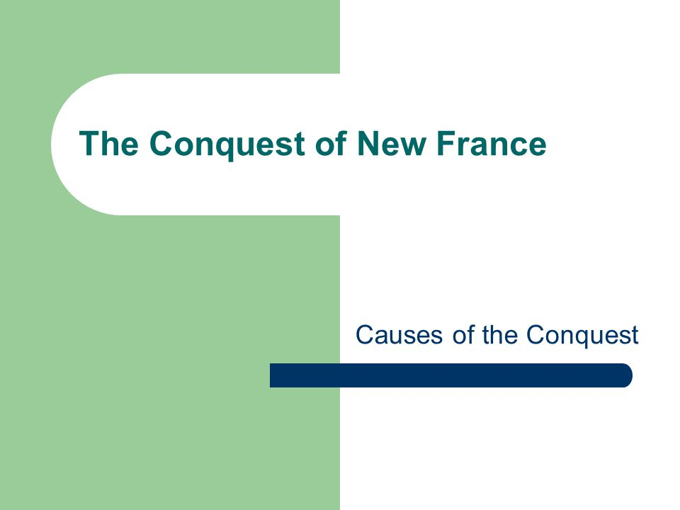 The Conquest of New France Causes of the Conquest