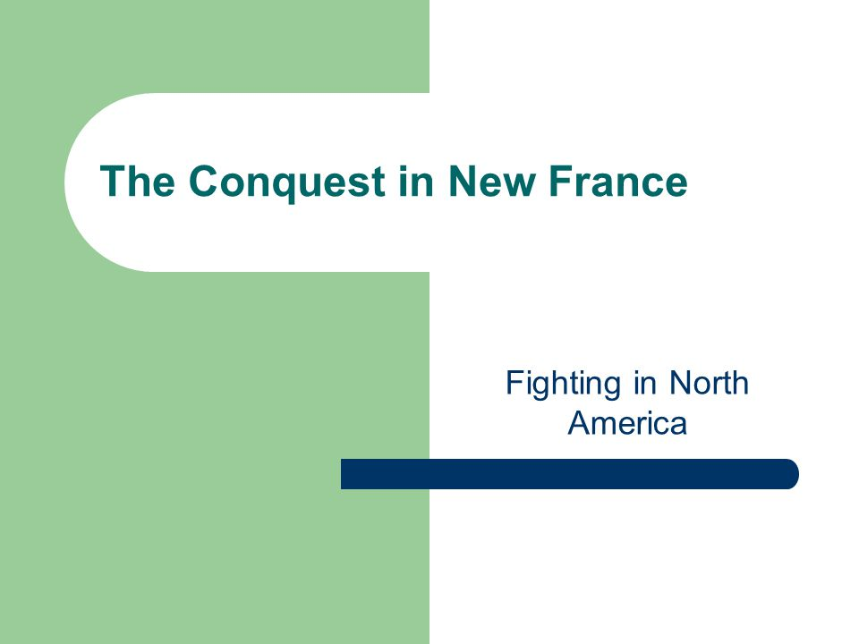 The Conquest in New France Fighting in North America