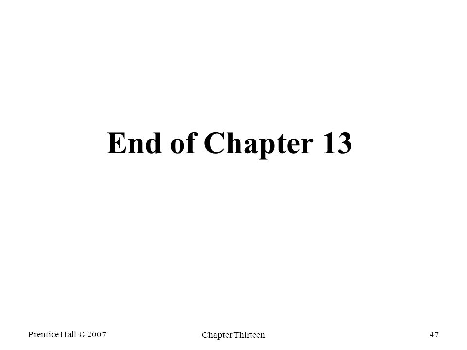 Prentice Hall © 2007 Chapter Thirteen 47 End of Chapter 13