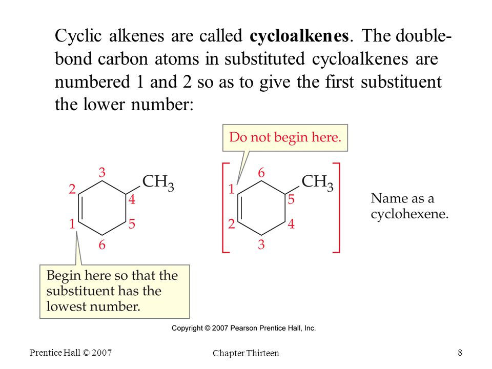 Prentice Hall © 2007 Chapter Thirteen 8 Cyclic alkenes are called cycloalkenes.