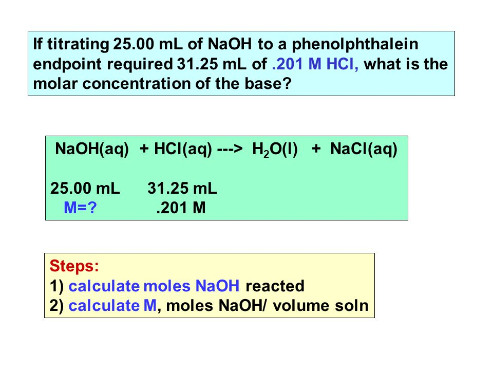 If titrating mL of NaOH to a phenolphthalein endpoint required mL of.201 M HCl, what is the molar concentration of the base.