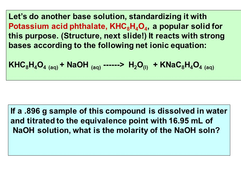 Let's do another base solution, standardizing it with Potassium acid phthalate, KHC 8 H 4 O 4, a popular solid for this purpose.