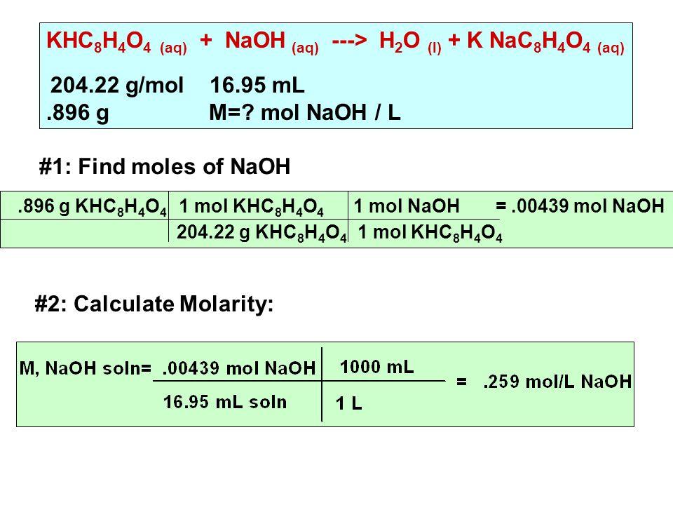 KHC 8 H 4 O 4 (aq) + NaOH (aq) ---> H 2 O (l) + K NaC 8 H 4 O 4 (aq) 204.22 g/mol 16.95 mL.896 g M=.