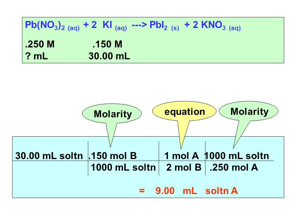 Pb(NO 3 ) 2 (aq) + 2 KI (aq) ---> PbI 2 (s) + 2 KNO 3 (aq).250 M.150 M .