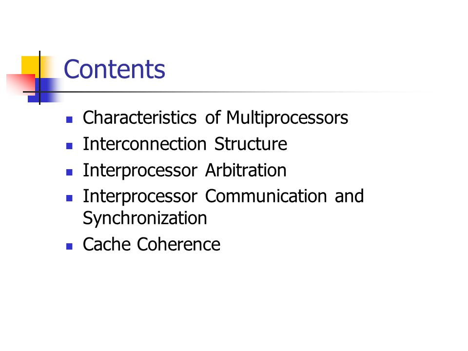 Contents Characteristics of Multiprocessors Interconnection Structure Interprocessor Arbitration Interprocessor Communication and Synchronization Cach