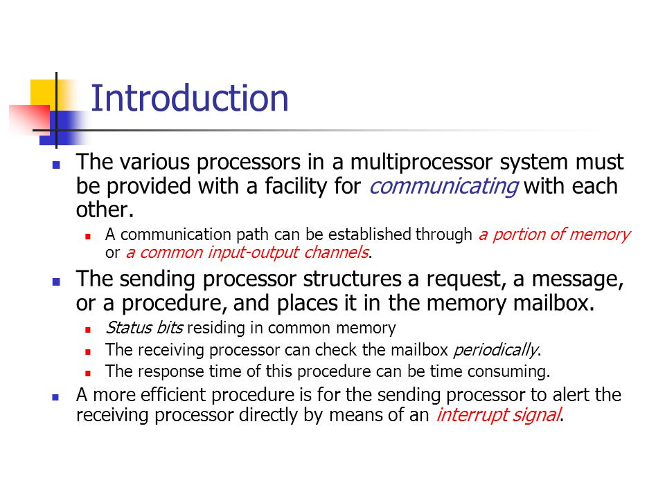 Introduction The various processors in a multiprocessor system must be provided with a facility for communicating with each other. A communication pat