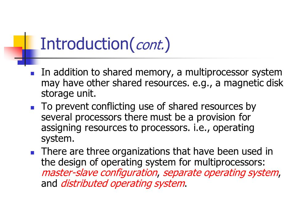 Introduction( cont. ) In addition to shared memory, a multiprocessor system may have other shared resources. e.g., a magnetic disk storage unit. To pr