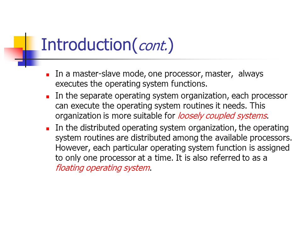 Introduction( cont. ) In a master-slave mode, one processor, master, always executes the operating system functions. In the separate operating system