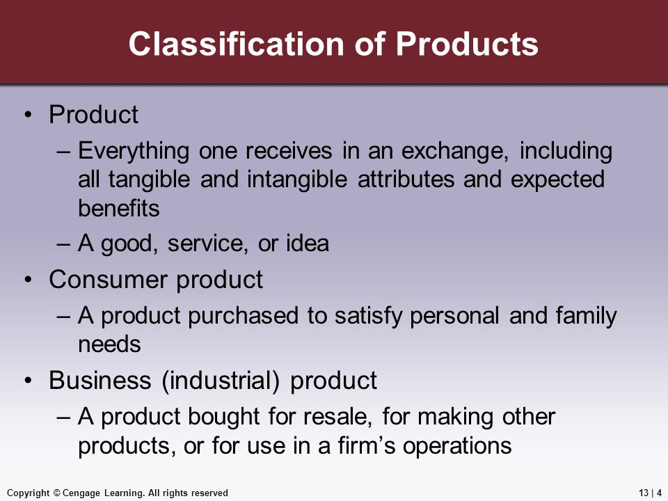Copyright © Cengage Learning. All rights reserved Classification of Products Product –Everything one receives in an exchange, including all tangible a