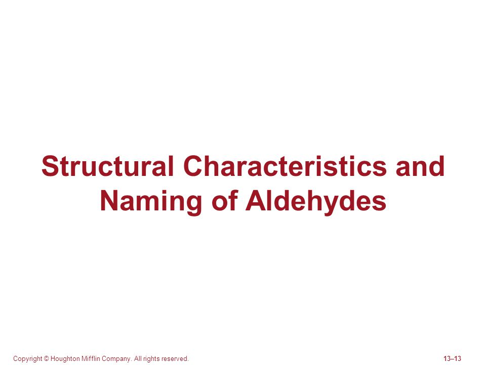 Copyright © Houghton Mifflin Company. All rights reserved.13–13 Structural Characteristics and Naming of Aldehydes