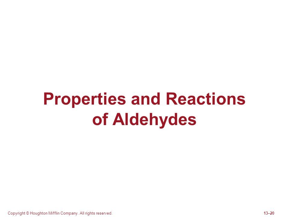 Copyright © Houghton Mifflin Company. All rights reserved.13–20 Properties and Reactions of Aldehydes