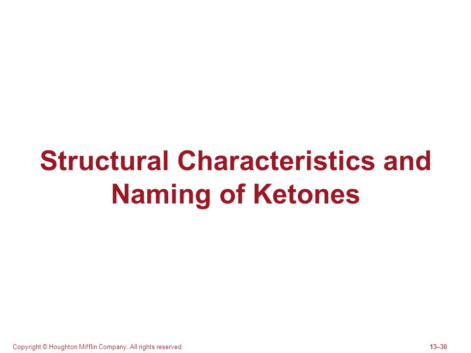 Copyright © Houghton Mifflin Company. All rights reserved.13–30 Structural Characteristics and Naming of Ketones