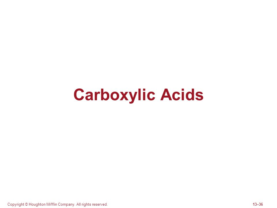 Copyright © Houghton Mifflin Company. All rights reserved.13–36 Carboxylic Acids