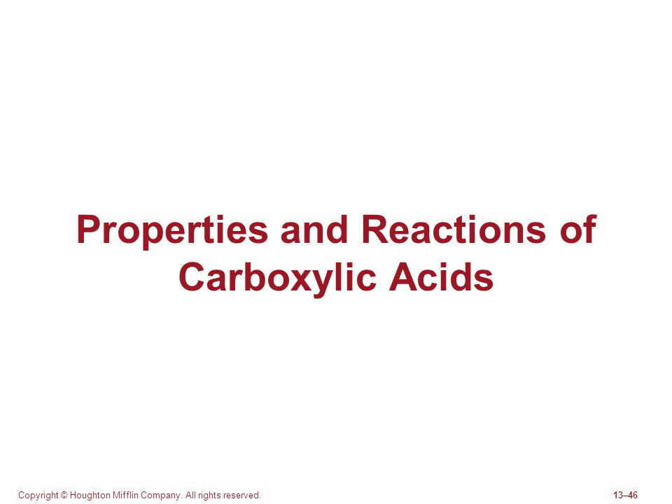 Copyright © Houghton Mifflin Company. All rights reserved.13–46 Properties and Reactions of Carboxylic Acids