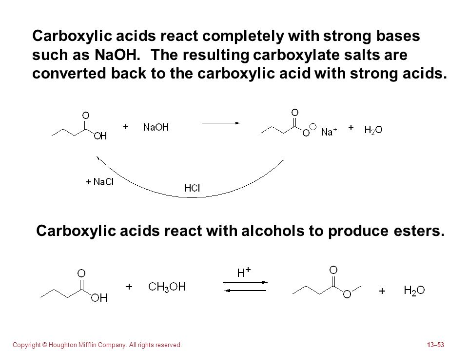 Copyright © Houghton Mifflin Company. All rights reserved.13–53 Carboxylic acids react completely with strong bases such as NaOH. The resulting carbox