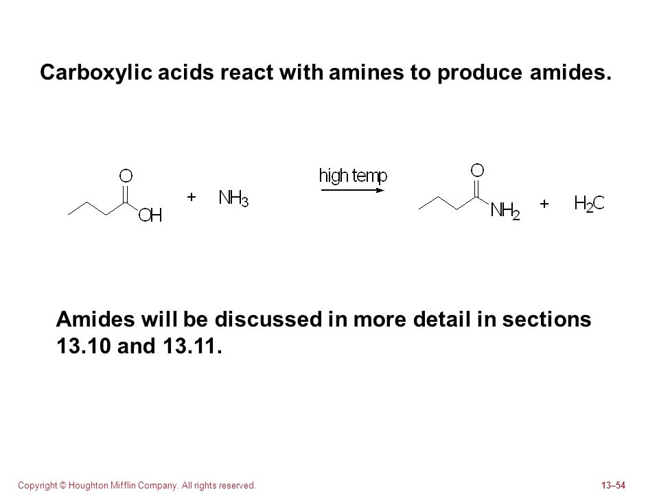Copyright © Houghton Mifflin Company. All rights reserved.13–54 Carboxylic acids react with amines to produce amides. Amides will be discussed in more
