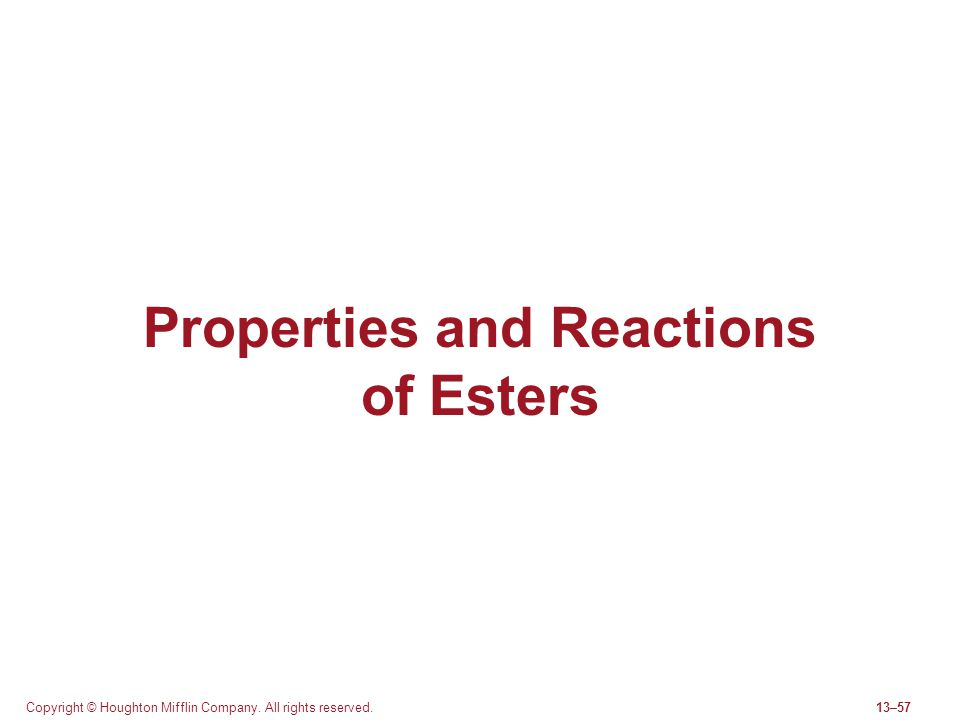 Copyright © Houghton Mifflin Company. All rights reserved.13–57 Properties and Reactions of Esters