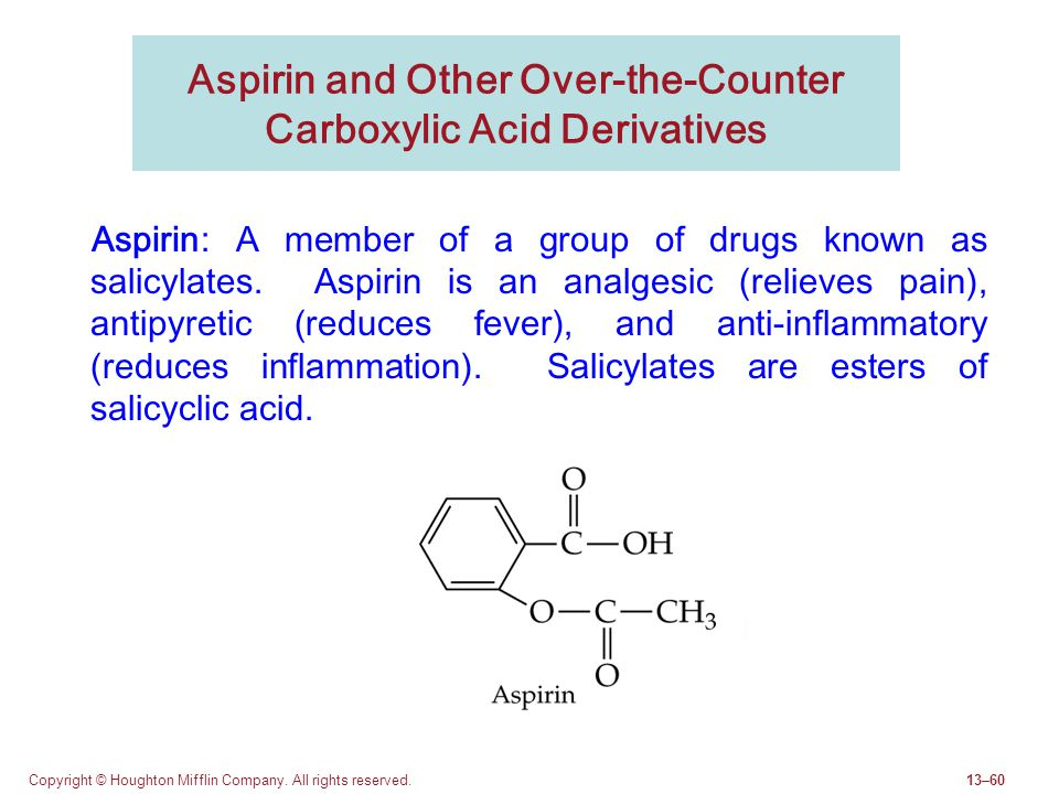 Copyright © Houghton Mifflin Company. All rights reserved.13–60 Aspirin and Other Over-the-Counter Carboxylic Acid Derivatives Aspirin: A member of a