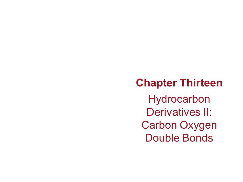 Chapter Thirteen Hydrocarbon Derivatives II: Carbon Oxygen Double Bonds