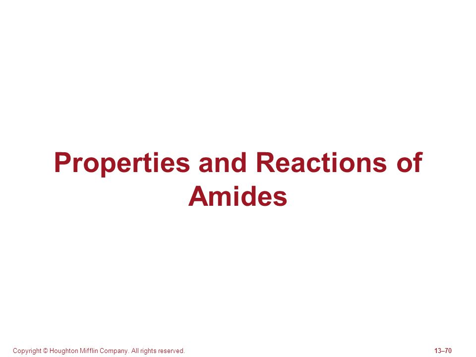 Copyright © Houghton Mifflin Company. All rights reserved.13–70 Properties and Reactions of Amides