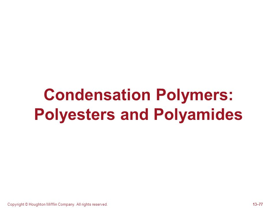Copyright © Houghton Mifflin Company. All rights reserved.13–77 Condensation Polymers: Polyesters and Polyamides