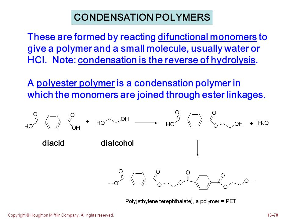 Copyright © Houghton Mifflin Company. All rights reserved.13–78 These are formed by reacting difunctional monomers to give a polymer and a small molec