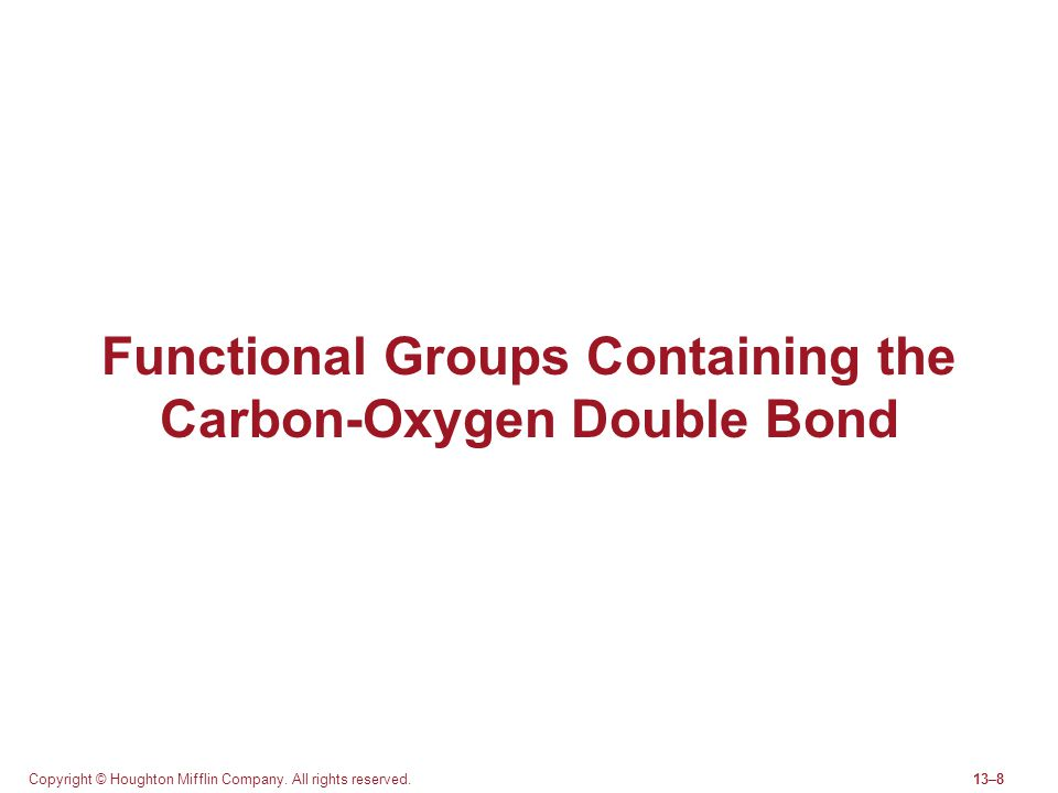 Copyright © Houghton Mifflin Company. All rights reserved.13–8 Functional Groups Containing the Carbon-Oxygen Double Bond