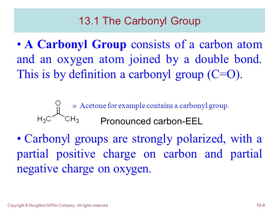 Copyright © Houghton Mifflin Company. All rights reserved.13–9 13.1 The Carbonyl Group A Carbonyl Group consists of a carbon atom and an oxygen atom j